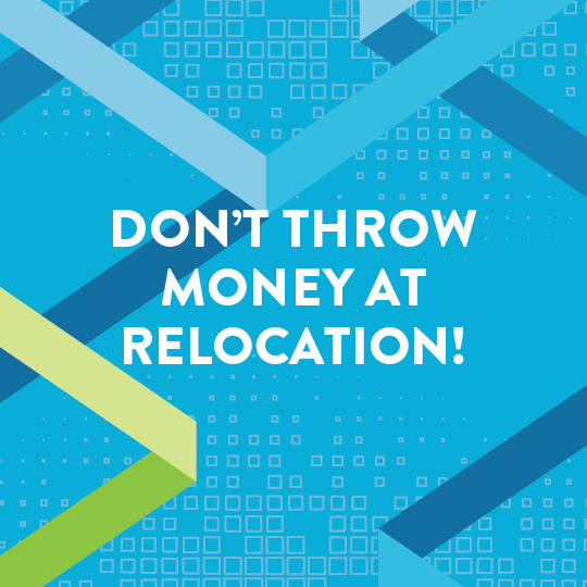 Don't Throw Money at Relocation